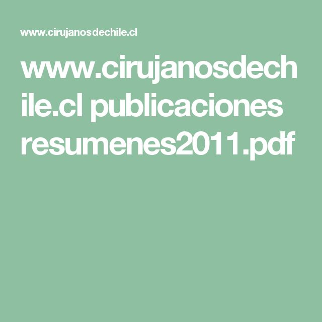 www.cirujanosdechile.cl publicaciones resumenes2011.pdf