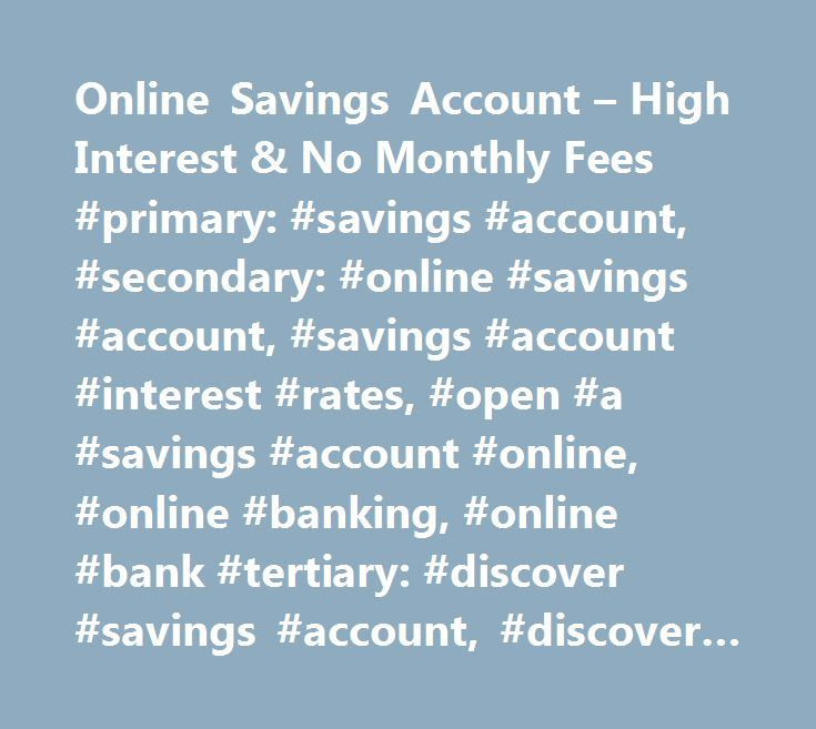 Online Savings Account – High Interest & No Monthly Fees #primary: #savings #account, #secondary: #online #savings #account, #savings #account #interest #rates, #open #a #savings #account #online, #online #banking, #online #bank #tertiary: #discover #savings #account, #discover #bank http://new-jersey.remmont.com/online-savings-account-high-interest-no-monthly-fees-primary-savings-account-secondary-online-savings-account-savings-account-interest-rates-open-a-savings-account-online-on/  #…