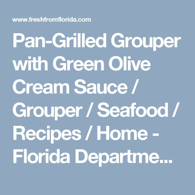 Pan-Grilled Grouper with Green Olive Cream Sauce / Grouper / Seafood / Recipes / Home - Florida Department of Agriculture & Consumer Services