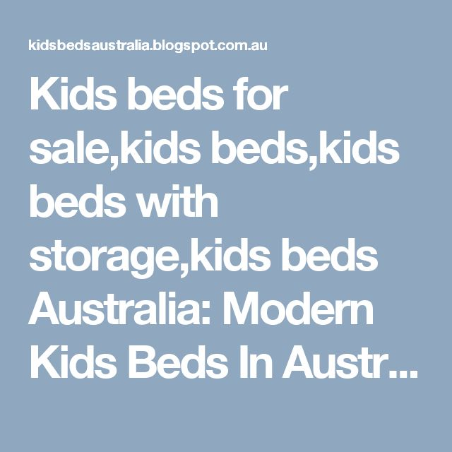 Kids beds for sale,kids beds,kids beds with storage,kids beds Australia: Modern Kids Beds In Australia Refer To Those Beds Specially Made For Kids Below Five Years