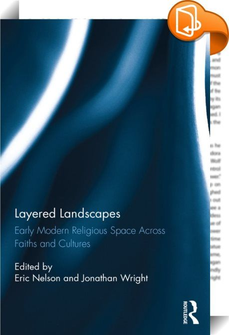"Layered Landscapes    :  This volume explores the conceptualization and construction of sacred space in a wide variety of faith traditions: Christianity, Hinduism, Islam, Judaism, and the religions of Japan. It deploys the notion of ""layered landscapes"" in order to trace the accretions of praxis and belief, the tensions between old and new devotional patterns, and the imposition of new religious ideas and behaviors on pre-existing religious landscapes in a series of carefully chosen lo..."