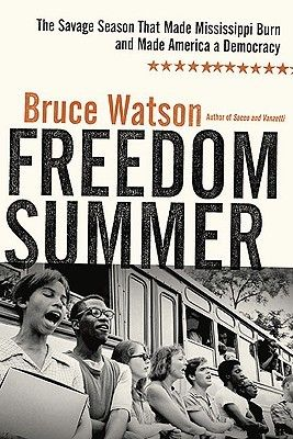 Freedom Summer: The Savage Season That Made Mississippi Burn and Made America a Democracy - Bruce Watson.  A greatly researched non-fiction on the civil rights movement and the voter registration drive that brought out the best and the worst in America in that summer of 1964.