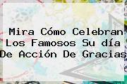 http://tecnoautos.com/wp-content/uploads/imagenes/tendencias/thumbs/mira-como-celebran-los-famosos-su-dia-de-accion-de-gracias.jpg Dia De Accion De Gracias. Mira cómo celebran los famosos su día de Acción de Gracias, Enlaces, Imágenes, Videos y Tweets - http://tecnoautos.com/actualidad/dia-de-accion-de-gracias-mira-como-celebran-los-famosos-su-dia-de-accion-de-gracias/
