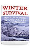 Free Kindle Book -   Winter Survival: How To Stay Warm, Dry And Alive In Freezing Wilderness: (Prepper's Guide, Survival Guide, Alternative Medicine, Emergency) Check more at http://www.free-kindle-books-4u.com/sports-outdoorsfree-winter-survival-how-to-stay-warm-dry-and-alive-in-freezing-wilderness-preppers-guide-survival-guide-alternative-medicine-emergency/