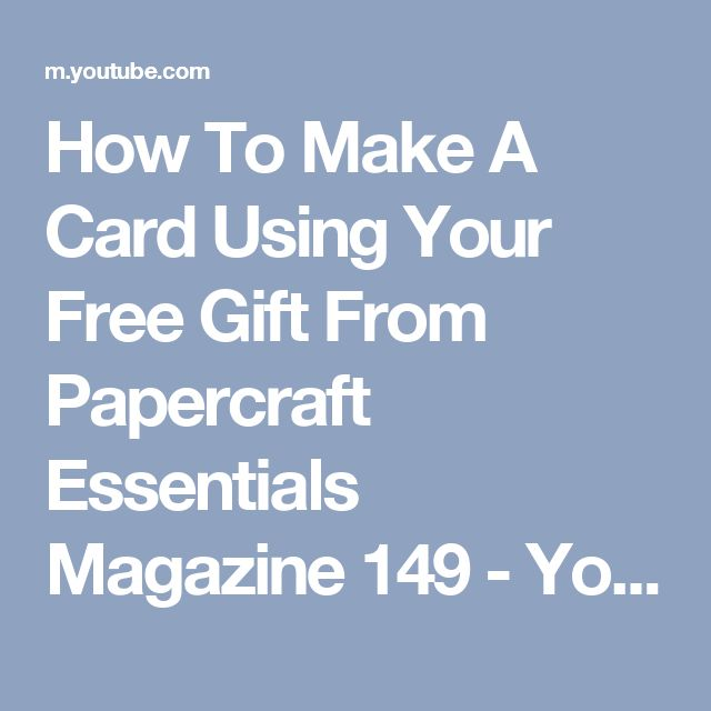 How To Make A Card Using Your Free Gift From Papercraft Essentials Magazine 149 - YouTube