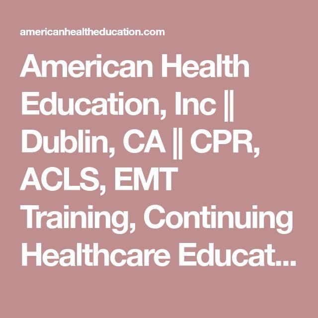 American Health Education, Inc    Dublin, CA    CPR, ACLS, EMT Training, Continuing Healthcare Education EMT - Basic Initial - EMT-Basic Initial - EMS