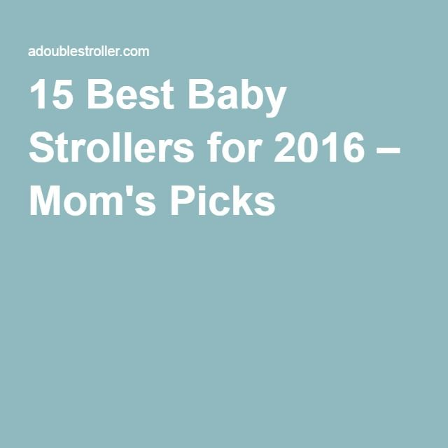 15 Best Baby Strollers for 2016 – Mom's Picks