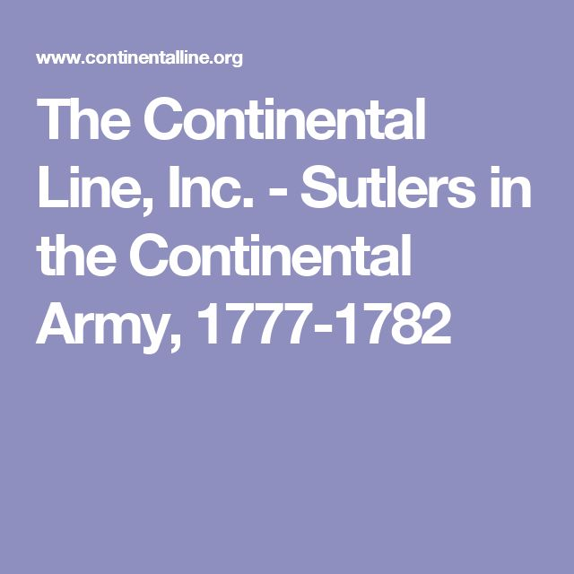 The Continental Line, Inc. - Sutlers in the Continental Army, 1777-1782