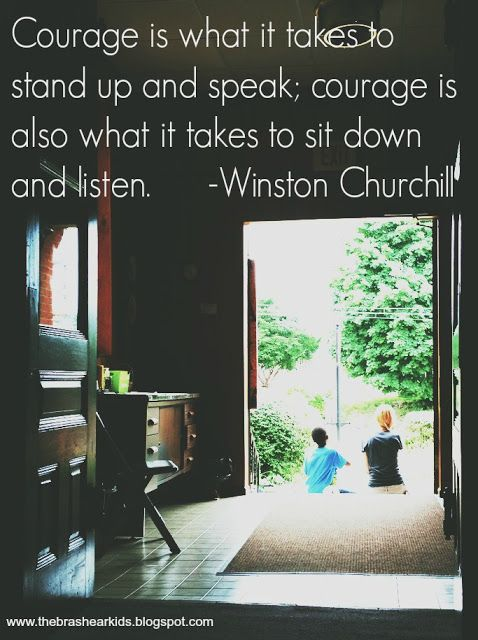 "Quote of the Week: Winston Churchill on the The Brashear Kids Blog ""Courage is what it takes to stand up and speak, courage is also what it takes to sit down and listen."""