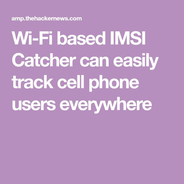 Wi-Fi based IMSI Catcher can easily track cell phone users everywhere