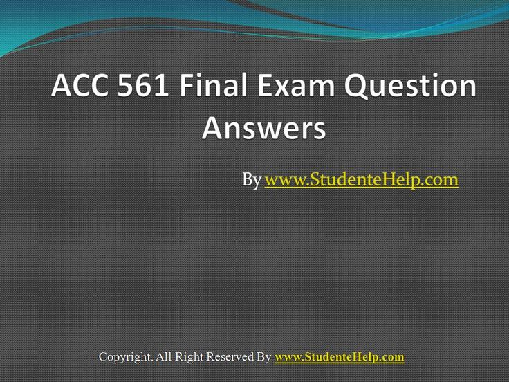Make your dream to Ace your exams a reality. Experience the easiest way to handle exam pressure with the good tutorial like us. StudenteHelp.com provide ACC 561 Final Exam Latest UOP Study Materials and Entire Course question with answers LAW, Finance, Economics and Accounting Homework Help, UOP course Individual Assignment, UOP Course Tutorial, Final Exam Study Guides, individual assessment etc. visit us to learn more!
