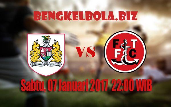 Prediksi Bristol City vs Fleetwood Town 07 Januari 2017