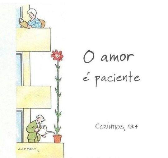 """O amor é sofredor, é benigno; o amor não é invejoso; o amor não trata com leviandade, não se ensoberbece. """"Tudo sofre, tudo crê, tudo espera, tudo suporta"""" vs7"""