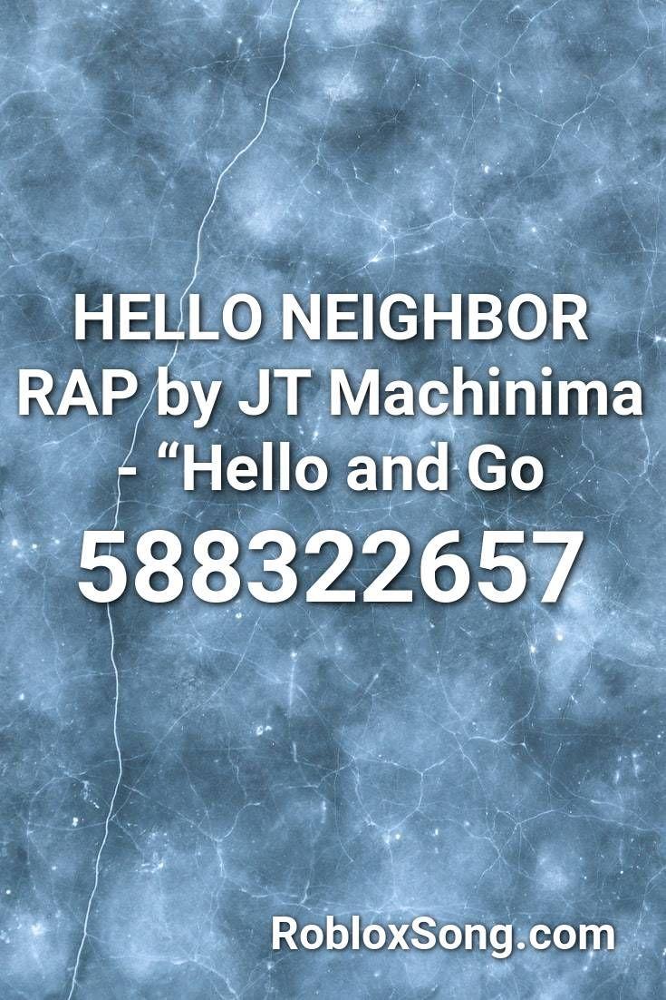 Hello Neighbor Rap By Jt Machinima Hello And Go Roblox Id