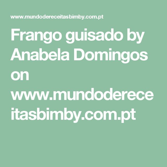 Frango guisado by Anabela Domingos on www.mundodereceitasbimby.com.pt