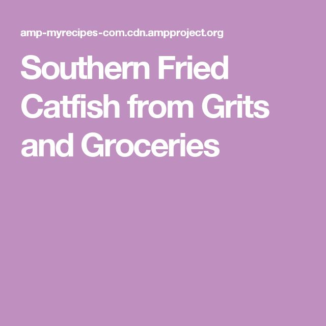 Southern Fried Catfish from Grits and Groceries