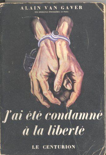 Amazon.fr - J'ai été condamné à la liberté. - Van Gaver Alain - Livres