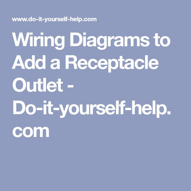 The 25 best electrical wiring diagram ideas on pinterest wiring diagrams to add a receptacle outlet do it yourself help asfbconference2016 Images