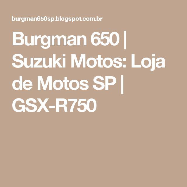 Burgman 650 | Suzuki Motos: Loja de Motos SP | GSX-R750