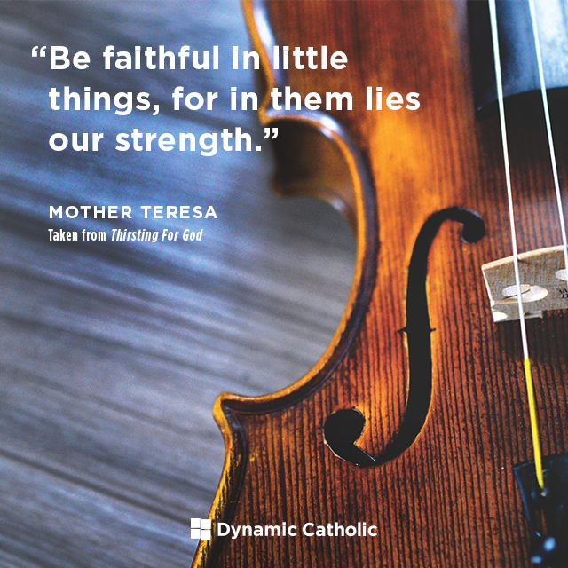 """Be faithful in little things, for in them lies our strength."" 