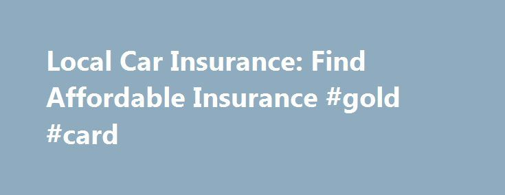 Local Car Insurance: Find Affordable Insurance #gold #card http://insurances.remmont.com/local-car-insurance-find-affordable-insurance-gold-card/  #local car insurance # local car insurance Local car insurance The next step is to click on the button and the result will be displayed on your screen. local car insurance Mortgage protection insurance payment is one of the few affordable ways for an individual to cover the enormous difference between the right of stateRead MoreThe post Local Car…