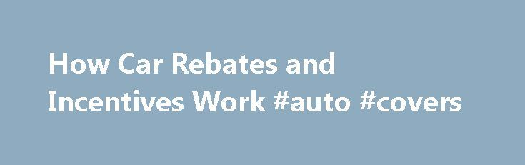 How Car Rebates and Incentives Work #auto #covers http://pakistan.remmont.com/how-car-rebates-and-incentives-work-auto-covers/  #auto incentives # How Car Rebates and Incentives Work Image Gallery: Sports Cars A sale balloon advertises a special price on a Mustang at a Ford dealership in Tacoma, Wash. See more pictures of sports cars. AP Photo /Elaine Thompson You know the feeling: You've got your eye on something you want or need, but it's just a little too expensive. Then, boom — it goes…