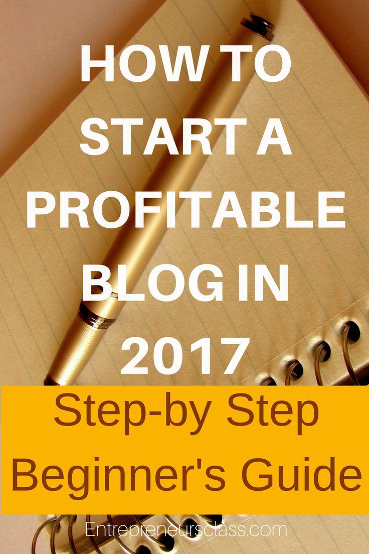 How to Start a Profitable Blog in 2017 - Step-by-Step Beginner's Guide   Start a Blog   Make Money Blogging  Blogging for beginners 