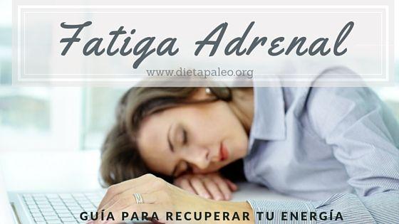 Fatiga Adrenal. Causas, síntomas y guía para revertir la fatiga adrenal con el estilo de vida paleo.