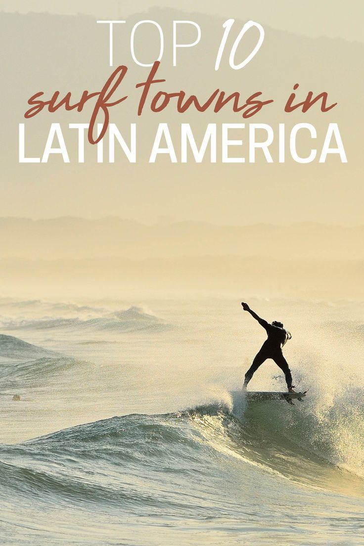 Top 10 Surf Towns In Latin America Latin America Travel Surfing