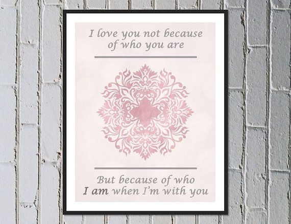 Roy Croft quote prints digital download printable - I love you not for who you are, but because of who I am when I'm with you. Made by Gia $4.50