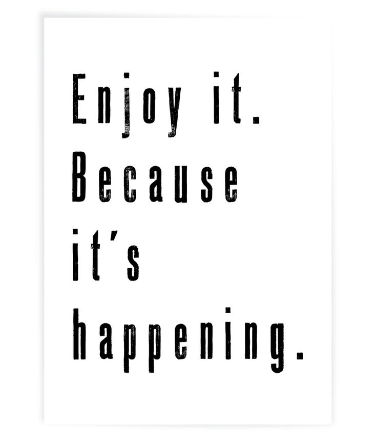 Enjoy it.(Merely) Because it's happening (and that's all the reason enough)