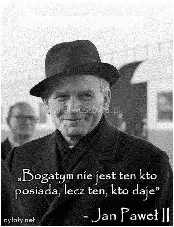 Bogatym nie jest ten, kto posiada... #Jan-Paweł-II, #Wojtyła-Karol,  #Pieniądze-i-bogactwo