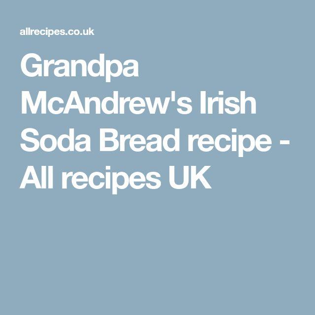 Grandpa McAndrew's Irish Soda Bread recipe - All recipes UK
