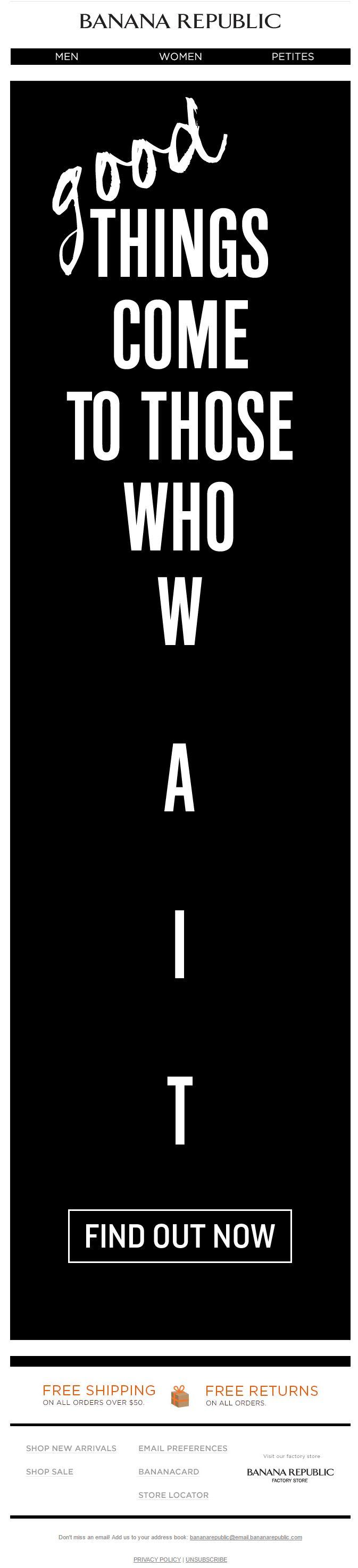Banana Republic: the main motto is that good things happen when you really await them. But don't fully believe it. This СTA tempts to find out more right now! // Главный креатив кричит о том, что хорошие вещи случаются с теми, кто ждёт. Но не стоит ему верить, CTA внизу письма соблазняет узнать о них прямо сейчас! #emailmatrix #emailmonitoring #design #emailmarketing #email