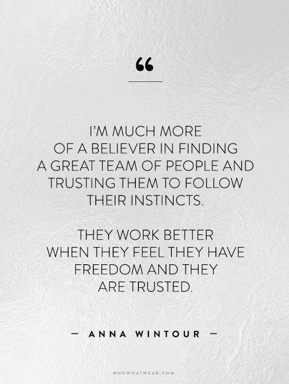On finding a great team of people. // Anna Wintour #WWWQuotestoLiveBy