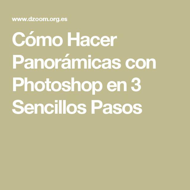 Cómo Hacer Panorámicas con Photoshop en 3 Sencillos Pasos