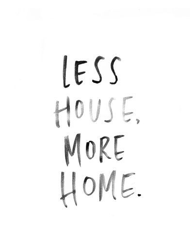 """Less House. More Home."" #quotes"
