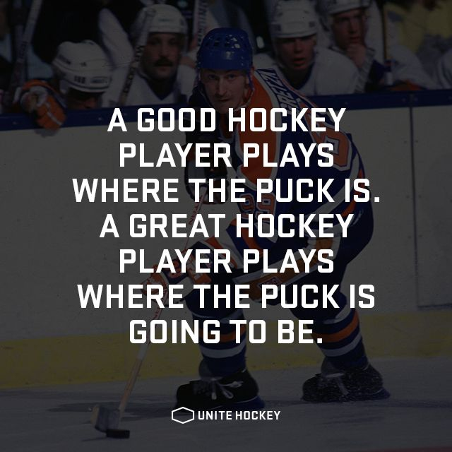 A good hockey player plays where the puck is. A great hockey player plays where the puck is going to be.#Quote #Motivational #Hockey