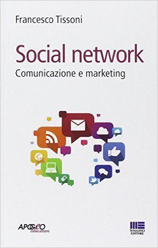 Amazon.it: Social network. Comunicazione e marketing - Francesco Tissoni - Libri