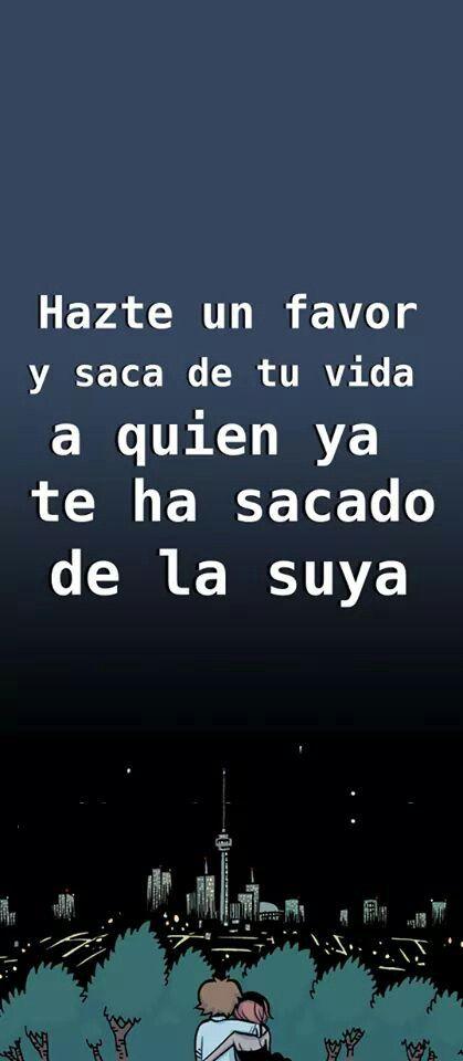 Hazte un favor y saca de tu vida a quien ya te ha sacado de la suya. #frases…