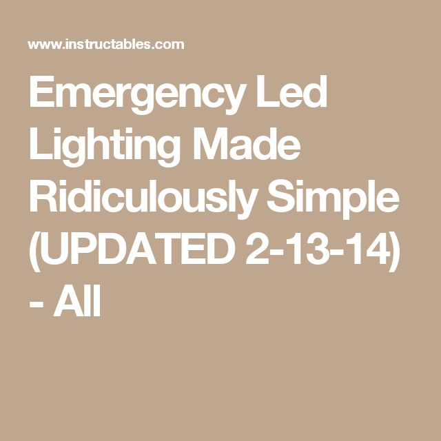 Emergency Led Lighting Made Ridiculously Simple (UPDATED 2-13-14) - All