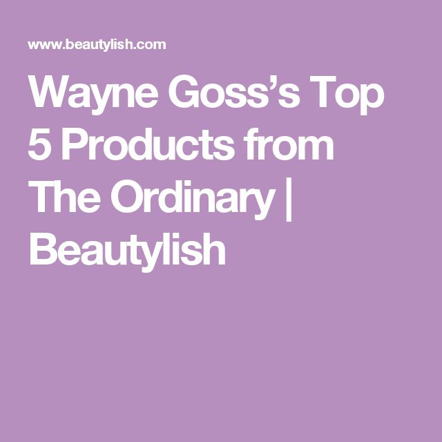 Wayne Goss's Top 5 Products from The Ordinary | Beautylish