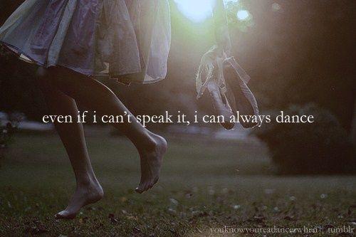 Always dance :)