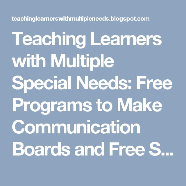 Teaching Learners with Multiple Special Needs: Free Programs to Make Communication Boards and Free Symbols Sets