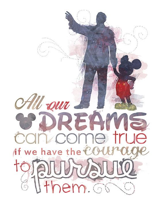 """All our dreams can come true if we have the courage to pursue them."""