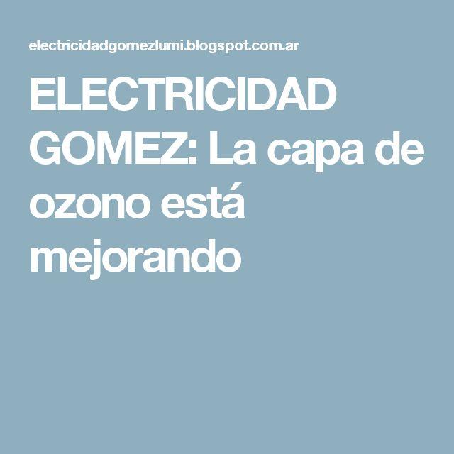 ELECTRICIDAD GOMEZ: La capa de ozono está mejorando