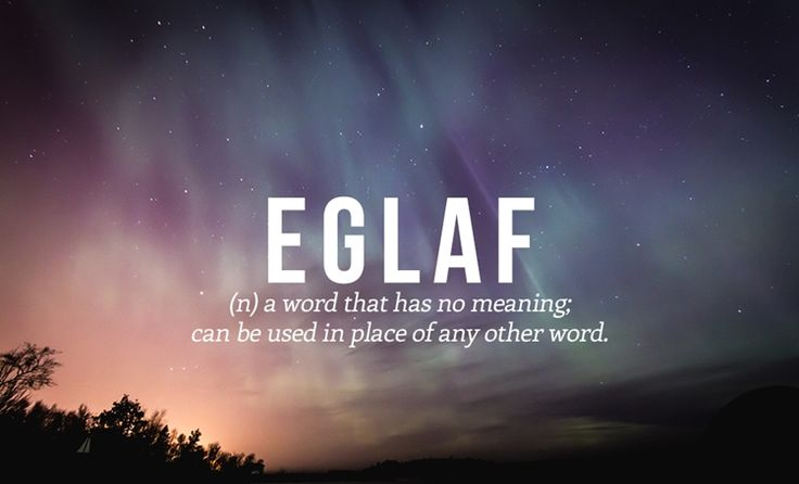 Eglaf - A word that has no meaning; can be used in place of any other word