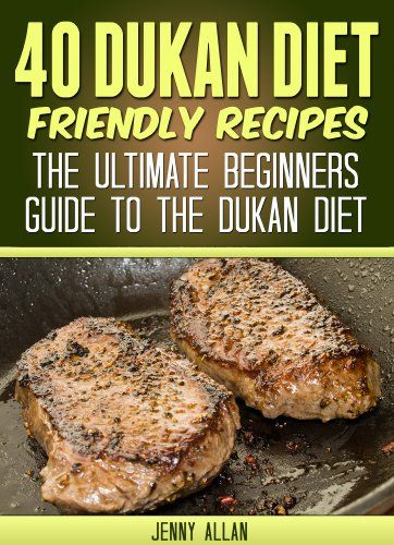 Kindle Store: 40 Dukan Diet Friendly Recipes - The Ultimate Beginners Guide To The Dukan Diet (Healthy Weight Loss Recipes)