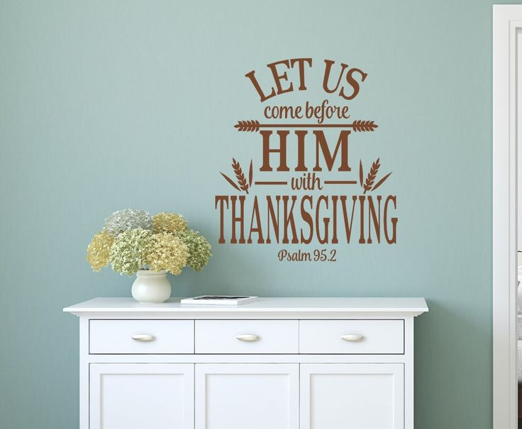 Let Us Come Before Him with Thanksgiving, Psalm 95:2, Dinning Room Wall Decal, Wall Decal, by LilSouthernGrace on Etsy https://www.etsy.com/listing/252077010/let-us-come-before-him-with-thanksgiving