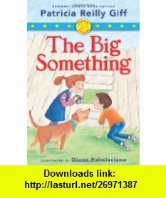 Fiercely and Friends The Big Something (9780545244596) Patricia Reilly Giff, Diane Palmisciano , ISBN-10: 0545244595  , ISBN-13: 978-0545244596 ,  , tutorials , pdf , ebook , torrent , downloads , rapidshare , filesonic , hotfile , megaupload , fileserve